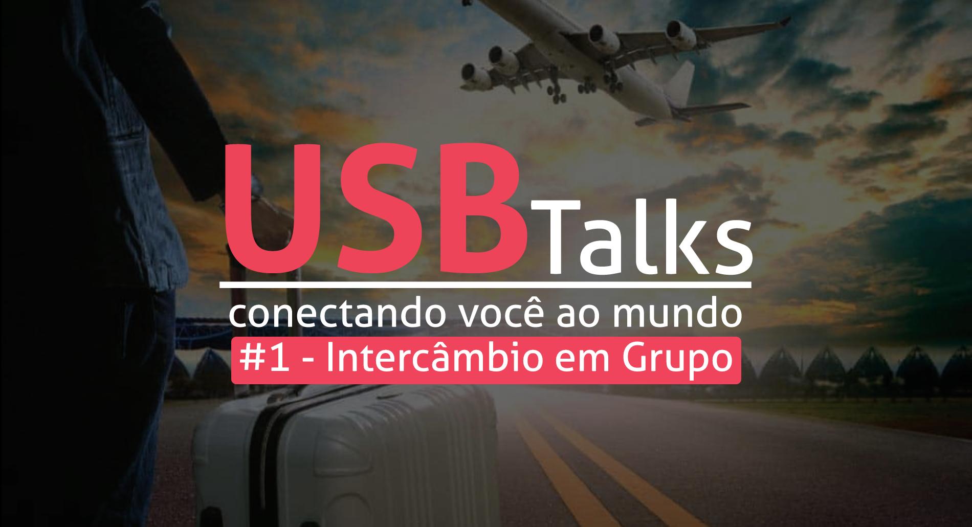USB Talks #1 - INTERCÂMBIO EM GRUPO
